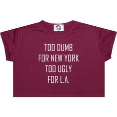Too Dumb for Ny Too Ugly for La Crop Top T Shirt Tee Womens Girl Funny... ($12) ❤ liked on Polyvore featuring tops, crop tops, shirts, black, sweater vests, sweaters, women's clothing, cropped sweater vest, loose tops and colorful shirts