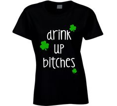 Drink Up Bitches (White Font) Funny Ladies St. Patricks Day T Shirt Irish Girls, St Patrick Day Shirts, Make You Smile, St Patricks Day, Lady, Tees, Funny, Mens Tops, Prints