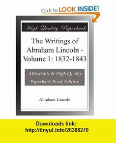 The Writings of Abraham Lincoln - Volume 1 1832-1843 Abraham Lincoln ,   ,  , ASIN: B003YKGTJ4 , tutorials , pdf , ebook , torrent , downloads , rapidshare , filesonic , hotfile , megaupload , fileserve