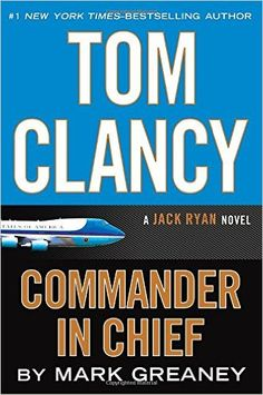 Tom Clancy: Commander in Chief by Mark Greaney -- Get it now at eisenhowerlibrary.org or by calling the Answers Desk 708-867-2299.