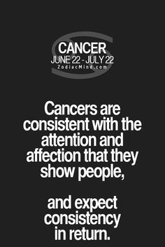 #Cancer are consistent with the attention and affection that they show people and expect consistency in return