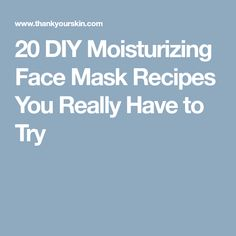 20 DIY Moisturizing Face Mask Recipes You Really Have to Try