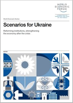 Scenarios for Ukraine: a report from the World Economic Forum published in April 2014 designed to provide insight into the different policy paths available to the country's new leadership, beyond short-term interests and political positions. International Development, Economic Development, World Economic Forum, Report Design, Civil Society, Ukraine, Paths, Leadership, Insight