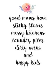 Good moms have happy kids and messy house! -Mom Life Quotes - funny quoutes - Laughing through motherhood - Meadoria Mommy Quotes, Life Quotes Love, Me Quotes, Mother Quotes, Stay At Home Mom Quotes, Being A Mom Quotes, Tired Mom Quotes, New Parent Quotes, Happy Kids Quotes