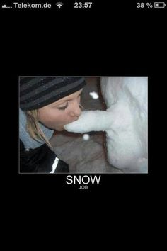 Snow job Funny Humour, Funny Shit, Funny Pics, Funny Stuff, Funny Pictures, Shared Folder, Adult Humor, Petra, Philosophy