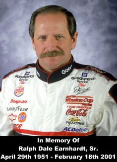 In Memory Of  Ralph Dale Earnhardt, Sr.  April 29th 1951 – February 18th 2001