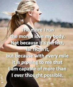 So true! I may lack confidence, but when I run, I feel so much stronger and more beautiful than I ever anticipated I could be.