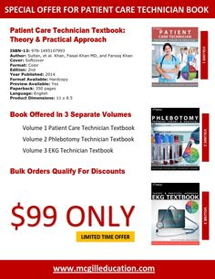 Book Offered In 3 Separate Volumes Volume 1 Patient Care Technician Textbook Volume 2 Phlebotomy Technician Textbook Volume 3 EKG Technician Textbook http://mcgilleducation.com/books_and_orders.html