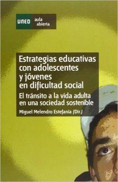 Estrategias Educativas Con Adolescentes y Jóvenes En Dificultad Social. el Tránsito a La Vida Adulta En Una Sociedad Sostenible AULA ABIERTA: Amazon.es: Miguel MELENDRO ESTEFANÍA: Libros