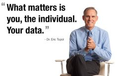 """""""What matters is you, the individual. Your data."""" Eric Topal MD #hcsm"""