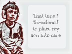 A post from the heart about reaching breaking point with a severely autistic non verbal child & resorting to threatening to place my son into care. CAMHS