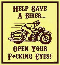 Save a biker.....Open your eyes