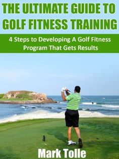 The Ultimate Guide To Golf Fitness Training: 4 Steps To Developing A Golf Fitness Program That Gets Results by Mark Tolle. $2.99. Publisher: Mark Tolle; 1 edition (November 19, 2012). 48 pages. Author: Mark Tolle