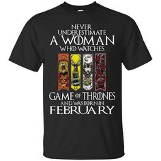 Never Underestimate A Woman Who Watches Game Of Thrones And Was Born In February T-shirt
