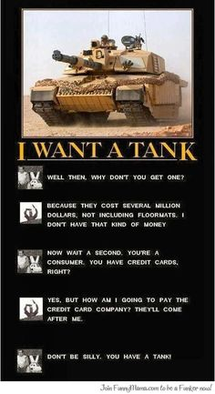 I Want A Tank!  I can't stop laughing! Then I think Dave Ramsey would kill me.  Then I laugh some more!