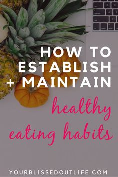 how to establish healthy eating habits, how to maintain healthy eating habits, how to eat healthy, healthy food, healthy habits, healthy eating, how to start eating healthy, how to be more healthy, healthy diet, healthy lifestyle, healthy recipes, clean eating, simple tips for healthier eating habits, simple recipe for healthier eating habits, how to stick to healthy eating habits