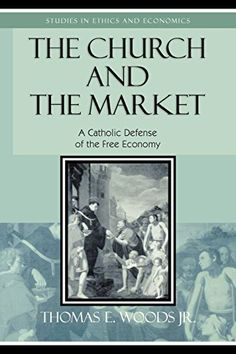 The Church and the Market: A Catholic Defense of the Free Economy (Studies in Ethics and Economics) by Thomas E. Woods Jr. http://www.amazon.com/dp/0739110365/ref=cm_sw_r_pi_dp_GOKvwb0DGHS89