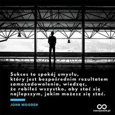 """""""Sukces to spokój umysłu, który jest bezpośrednim rezultatem samozadowolenia, wiedząc, że robiłeś wszystko, aby stać się najlepszym, jakim możesz się stać"""". - John Wooden #rosnijwsile #blog #rozwój #motywacja #sukces #siła #pieniądze #biznes #inspiracja #peace #spokój #mindfulness #sentencje #myśli #marzenia #szczęście #życie #pasja #aforyzmy #quotes #cytat #cytaty Coaching, Motivation, Happy, Movies, Movie Posters, Training, Film Poster, Films, Popcorn Posters"""