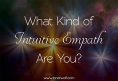 There are 9 types of empaths in total. Take this test to discover which intuitive empath type you are!