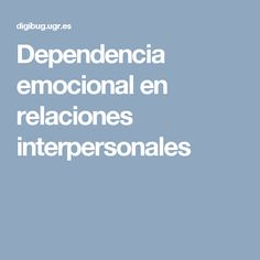 Dependencia emocional en relaciones interpersonales