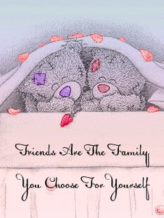 """Tatty Teddy ~ """"Friends Are The Family You Choose For Yourself"""" gif. Tatty Teddy, Teddy Bear Quotes, Special Friend Quotes, Teddy Bear Pictures, Bear Pics, Blue Nose Friends, Friend Friendship, Friendship Quotes, Love Bear"""