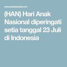 (HAN) Hari Anak Nasional diperingati setia tanggal 23 Juli di Indonesia