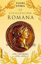 LA CIVILIZACIÓN ROMANA VIDA, LEYES, COSTUMBRES, ARTES. Pierre Grimal. Localización: 937/GRI/civ
