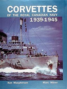 Royal Canadian Navy, Battle Ships, Remembrance Day, Navy Ships, Corvettes, Model Ships, Great Books, World War Ii, Sailing Ships