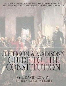 Jefferson and Madison's Guide to Understanding and Teaching the Constitution