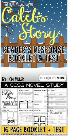 Caleb's Story: Student Response Booklet & Test  This student response booklet includes 16 pages for students to use while reading the book, Caleb's Story by Patricia MacLachlan, along with a 3-page book test.