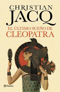 El último sueño de Cleopatra, de Christian Jacq - Editorial: Planeta - Signatura: N JAC ult - Código de barras: 3289778