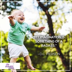 """My imagination is something of a badass."" - D.C.  Pierson #mindbe #peace #happiness"