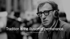 #GiftBuzz - Woody Allen Inspirational Quote - Tradition is the illusion of permanence