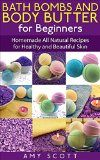 Free Kindle Book -  [Crafts & Hobbies & Home][Free] Bath Bombs and Body Butter for Beginners: Homemade All Natural Recipes for Healthy and Beautiful Skin