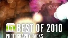 Most Popular Photography Tips, Tricks, and Hacks of 2010