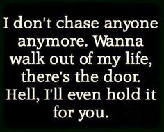 I don't chase anyone anymore..