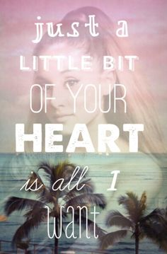 Ariana Grande - Just a Little Bit of your Heart. Also the song that Harry wrote. ♡