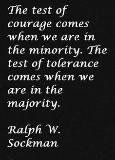 The test of courage comes when we are in the minority. The test of tolerance comes when we are in the majority Great Quotes, Inspirational Quotes, Awesome Quotes, Post Quotes, Life Quotes, Courage Quotes, Quotes About Everything, Word Art, Inspire Me