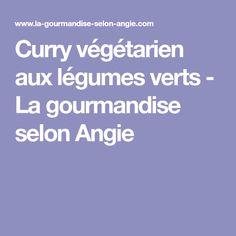 Curry végétarien aux légumes verts - La gourmandise selon Angie