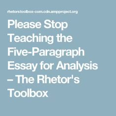 Please Stop Teaching the Five-Paragraph Essay for Analysis – The Rhetor's Toolbox