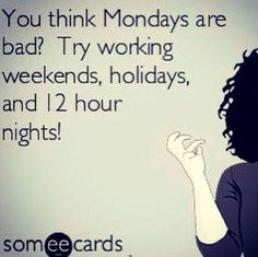 Amen!! You look at weekends different when your a server....I love Mondays lol