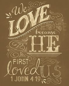 We love because he first loved us.  1 John 4:19  http://nothingbutthetruth.org/