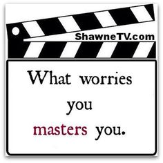 What Worries You....