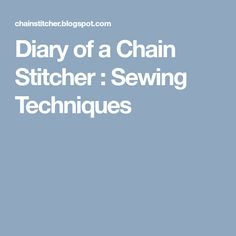 Diary of a Chain Stitcher : Sewing Techniques