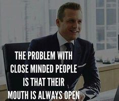 The Problem with close minded People is that their mouth is always open . Boss Quotes, True Quotes, Motivational Quotes, Funny Quotes, Inspirational Quotes, Harvey Spectre Zitate, Daily Quotes, Great Quotes, Wisdom Quotes