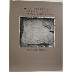 The photographic artifacts of Timothy O'Sullivan /  Rich Dingus