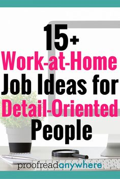 If you are detail oriented, here are over 15 different jobs you could do from home.