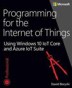 Programming for the Internet of Things: Using Windows 10 IoT Core and Azure IoT Suite (Developer Reference) Smart Home Technology, Engineering Technology, Python Programming, Computer Programming, Computer Hacking, Computer Science, Visual Analytics, Using Windows 10, Future Jobs