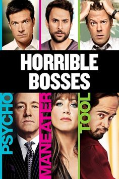 Horrible Bosses Movie Poster - May be the funniest movie I have ever seen!!!