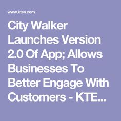 City Walker Launches Version 2.0 Of App; Allows Businesses To Better Engage With Customers - KTEN.com - No One Gets You Closer